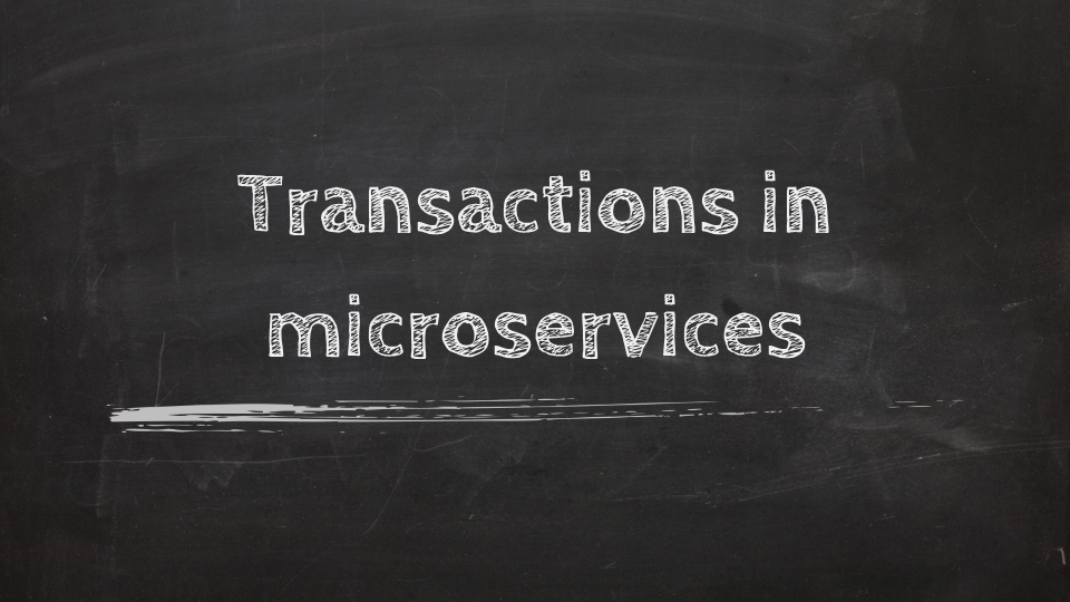 Transactions in Microservices